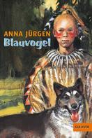 Anna Jürgen: Blauvogel, Wahlsohn der Irokesen ★★★★