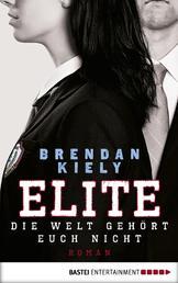 Elite - Die Welt gehört euch nicht. Roman