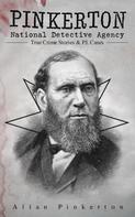 Allan Pinkerton: Pinkerton National Detective Agency: True Crime Stories & P.I. Cases