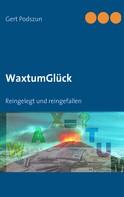 Gert Podszun: WaxtumGlück