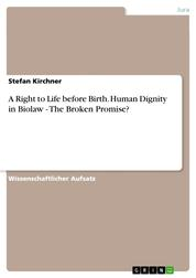 A Right to Life before Birth. Human Dignity in Biolaw - The Broken Promise?