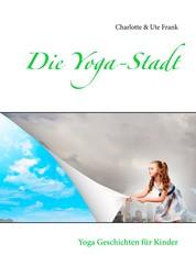 Die Yoga-Stadt - Yoga Geschichten für Kinder