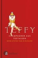 Teffy: Champagner aus Teetassen ★★★★★
