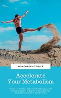 HOMEMADE LOVING'S: Accelerate Your Metabolism