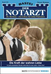Der Notarzt 320 - Arztroman - Die Kraft der wahren Liebe