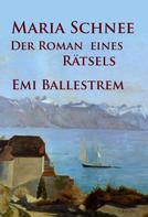 Emi Ballestrem: Maria Schnee – Der Roman eines Rätsels