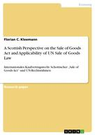 Florian C. Kleemann: A Scottish Perspective on the Sale of Goods Act and Applicability of UN Sale of Goods Law