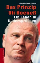 Das Prinzip Uli Hoeneß - Ein Leben in Widersprüchen