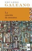 Eduardo Galeano: Cancion de nosotros