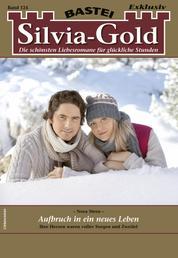 Silvia-Gold 124 - Liebesroman - Aufbruch in ein neues Leben