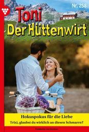 Toni der Hüttenwirt 258 – Heimatroman - Hokuspokus für die Liebe