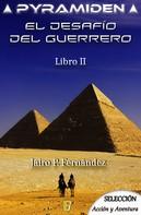 Jairo P. Fernández: El desafío del guerrero (Pyramiden 2)