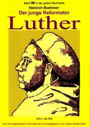 Der junge Reformator Luther - Teil 2 – ab 1518 - Band 96 in der gelben Buchreihe bei Jürgen Ruszkowski