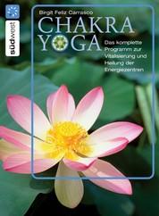 Chakra Yoga - Die Heilung der Energiezentren für Körper, Geist und Seele