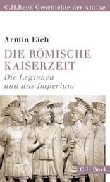 Die römische Kaiserzeit - Die Legionen und das Imperium