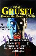 Alfred Bekker: Uksak Grusel-Roman Großband 3/2019 - 5 unheimliche Thriller