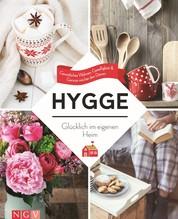 Hygge – Glücklich im eigenen Heim - Gemütliches Wohnen, Geselligkeit & Genuss wie bei den Dänen