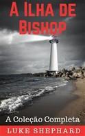Luke Shephard: A Ilha De Bishop: A Coleção Completa