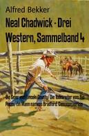 Alfred Bekker: Neal Chadwick - Drei Western, Sammelband 4