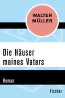 Walter Müller: Die Häuser meines Vaters