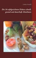 Lothar Arnold: Die 16 erfolgreichsten Diäten schnell, gesund und dauerhaft Abnehmen