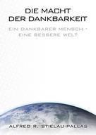 """Alfred R Stielau-Pallas: Die Macht der Dankbarkeit """"Ja aber..."""""""