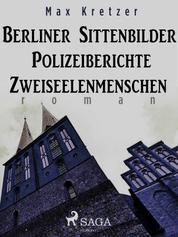 Berliner Sittenbilder. Polizeiberichte. Zweiseelenmenschen
