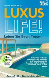 Luxus-Life! Leben Sie Ihren Traum - Mehr Geld verdienen, Vermögens-Ziele erreichen, Anti-Stress-Strategie für finanzielle Freiheit, intelligent investieren lernen & reich werden