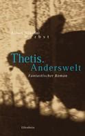 Alban Nikolai Herbst: Thetis. Anderswelt