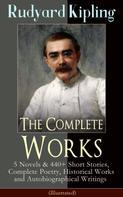 Rudyard Kipling: The Complete Works of Rudyard Kipling (Illustrated)