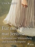 Utta Keppler: Für mich gab's nur Jérôme - Katharina von Württemberg und Jérôme Bonaparte ★★★★★