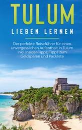Tulum lieben lernen: Der perfekte Reiseführer für einen unvergesslichen Aufenthalt in Tulum inkl. Insider-Tipps, Tipps zum Geldsparen und Packliste