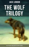 Jack London: THE WOLF TRILOGY: Call of the Wild, White Fang & The Son of the Wolf