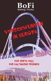 Verschwunden in Europa - Der erste Fall der Balthasar-Freunde