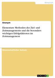 Elementare Methoden des Ziel- und Zeitmanagements und die besonders wichtigen Erfolgsfaktoren im Zeitmanagement