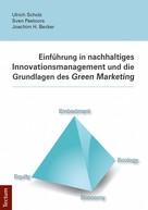 Ulrich Scholz: Einführung in nachhaltiges Innovationsmanagement und die Grundlagen des Green Marketing