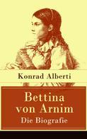 Konrad Alberti: Bettina von Arnim - Die Biografie