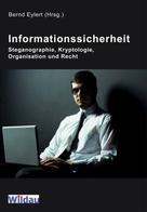 Bernd Eylert: Informationssicherheit - Steganographie, Kryptologie, Organisation und Recht ★★