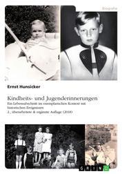 Kindheits- und Jugenderinnerungen - Ein Lebensabschnitt im exemplarischen Kontext mit historischen Ereignissen, 2., überarbeitete & ergänzte Auflage (2018)