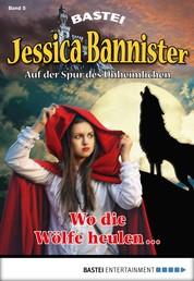 Jessica Bannister - Folge 005 - Wo die Wölfe heulen -