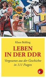Leben in der DDR - Vergessenes aus der Geschichte in 111 Fragen