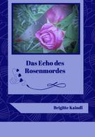 Brigitte Kaindl: Das Echo des Rosenmordes