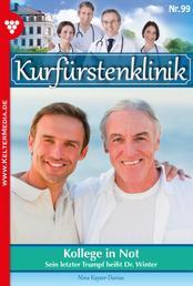 Kurfürstenklinik 99 – Arztroman - Kollege in Not