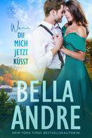 Bella Andre: Wenn du Mich Jetzt Küsst (Die Sullivans aus Maine 3) ★★★★