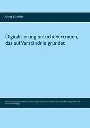 Digitalisierung braucht Vertrauen, das auf Verständnis gründet - Technische, juristische und weltanschauliche Fragen der Quantencomputer, Neuronalen Netze, Algorithmen und Künstlichen Intelligenz