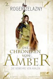 Die Gewehre von Avalon (Die Chroniken von Amber, Bd. 2) - Die Chroniken von Amber 2
