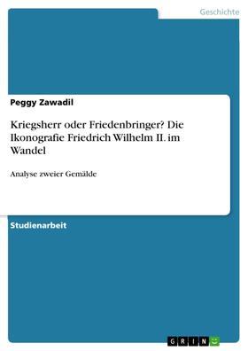 Kriegsherr oder Friedenbringer? Die Ikonografie Friedrich Wilhelm II. im Wandel