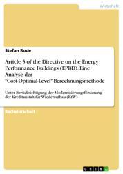 """Article 5 of the Directive on the Energy Performance Buildings (EPBD). Eine Analyse der """"Cost-Optimal-Level""""-Berechnungsmethode - Unter Berücksichtigung der Modernisierungsförderung der Kreditanstalt für Wiederaufbau (KfW)"""