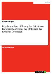 Regeln und Durchführung des Beitritts zur Europäischen Union. Der EU-Beitritt der Republik Österreich