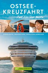 Bruckmann Reiseführer Ostsee-Kreuzfahrt: Zeit für das Beste - Highlights, Geheimtipps, Wohlfühladressen